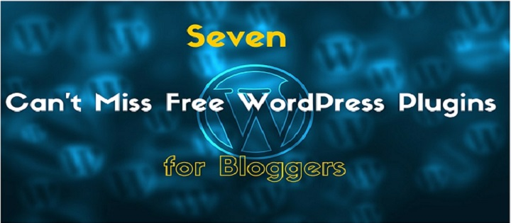 7 Can't Miss Free WordPress Plugins for Bloggers
