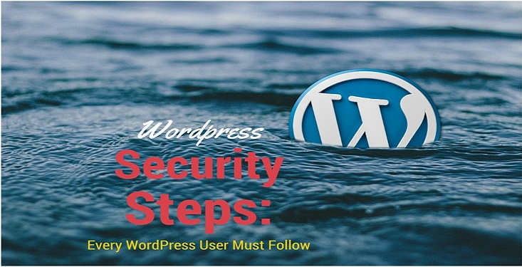 WordPress Security Steps: Every WordPress Blogger Must Follow