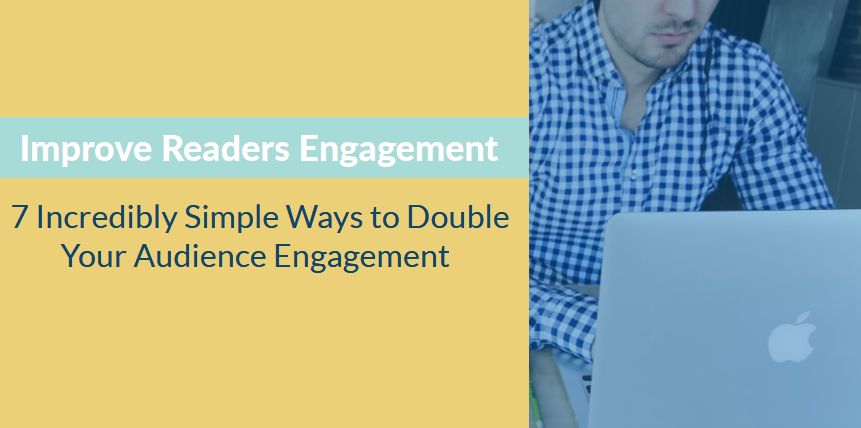 7 Incredibly Simple Ways to Double Your Audience Engagement in 10 Minutes
