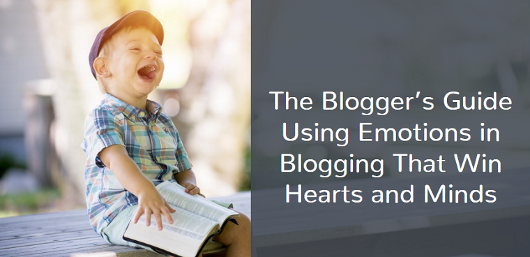 The Blogger's Guide Using Emotions in Blogging That Win Hearts and Minds 1