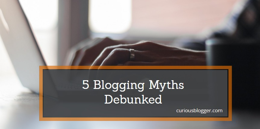 5 Blogging Myths Debunked