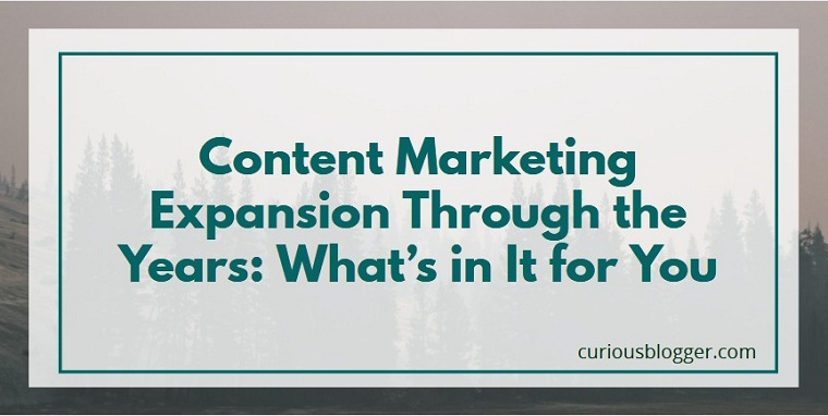Content Marketing Expansion Through the Years: What's in It for You