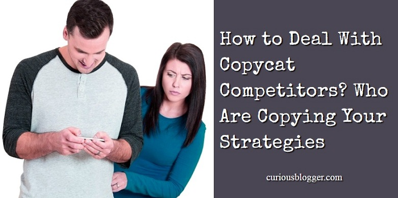 How to Deal With Copycat Competitors? Who Are Copying Your Strategies