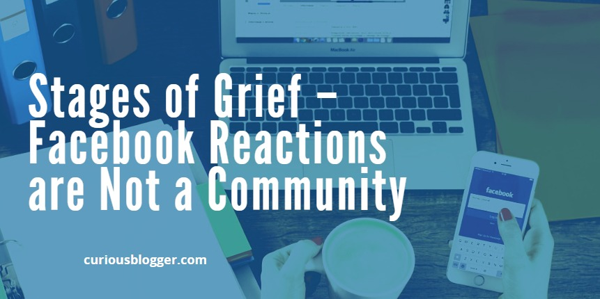 Stages of Grief – Facebook Reactions are Not a Community