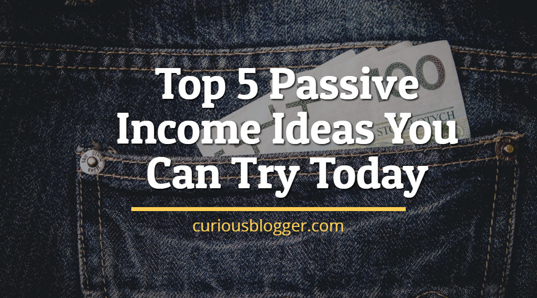 Top 5 Passive Income Ideas You Can Try Today