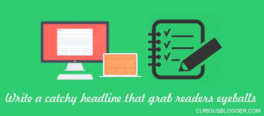 Write a catchy headline that grab readers eyeballs