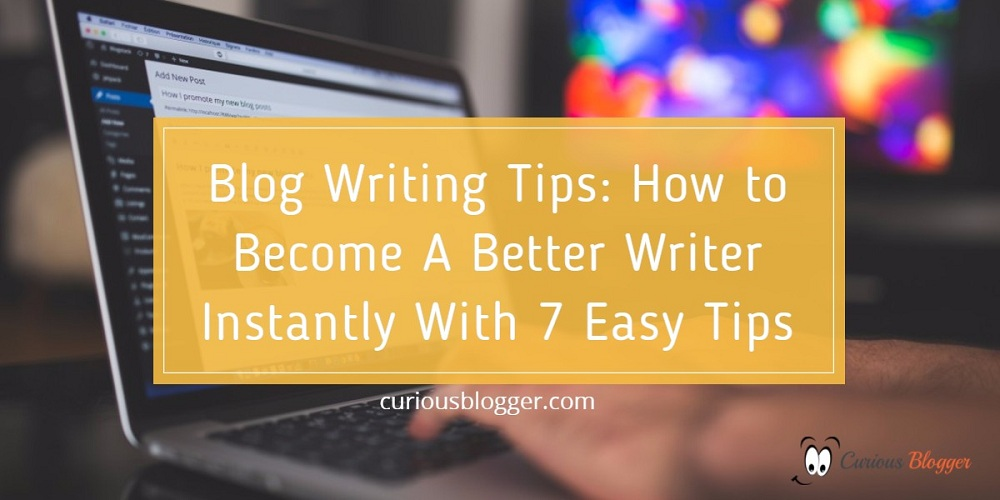 Blog Writing Tips:  How To Write Amazing Article With These 7 Easy Tips
