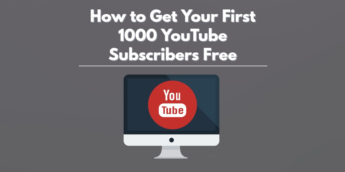 How to Get Your First 1000 Youtube Subscribers Free
