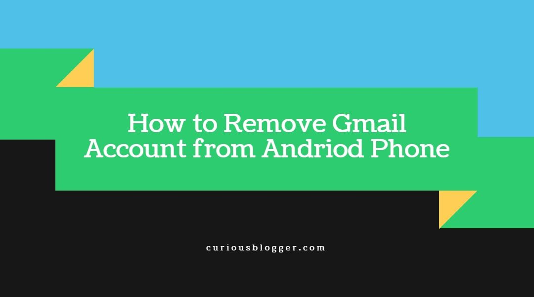 How to Remove Gmail Account from Android Phone