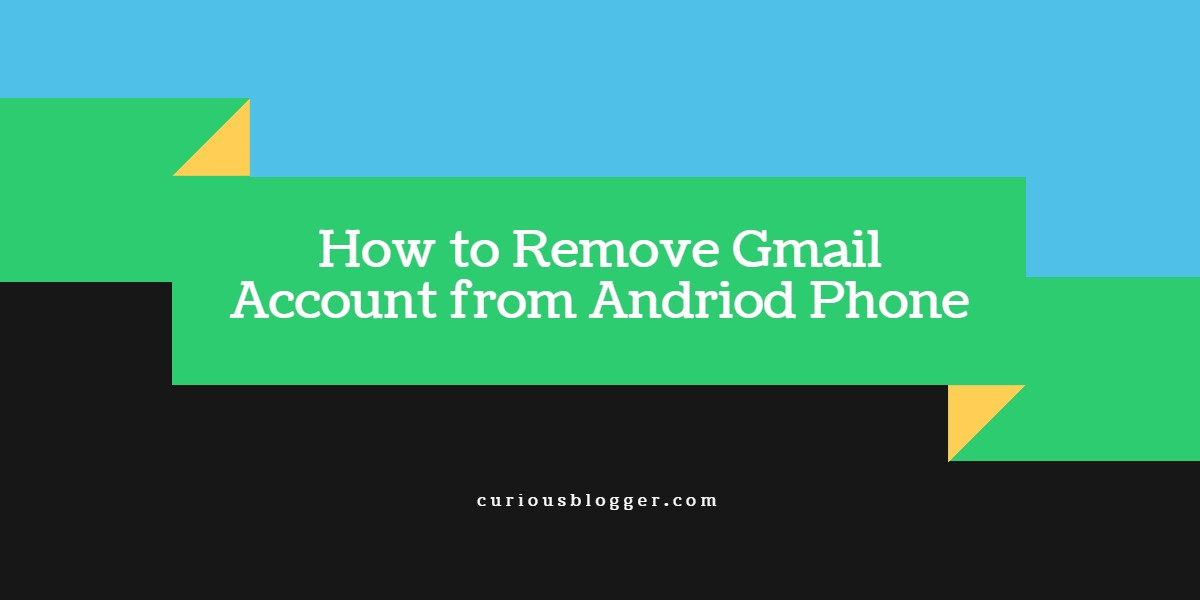 How to Remove Gmail Account from Andriod Phone