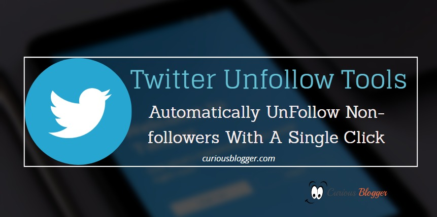 Twitter Unfollow Tools:  Automatically UnFollow Non-followers With A Single Click