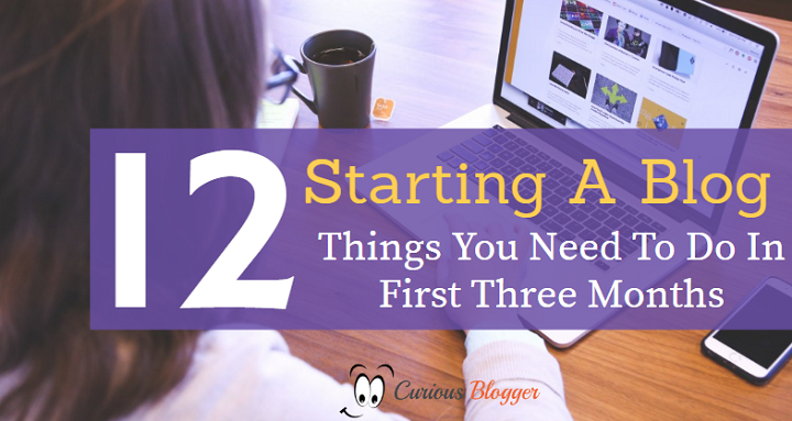 Starting A Blog: 12 Things You Need To Do In First 3 Months
