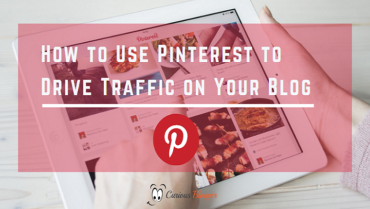 How to Use Pinterest to Drive Traffic on Your Blog