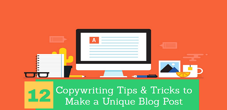 12 Copywriting Tips & Tricks to Make a Unique Blog Post