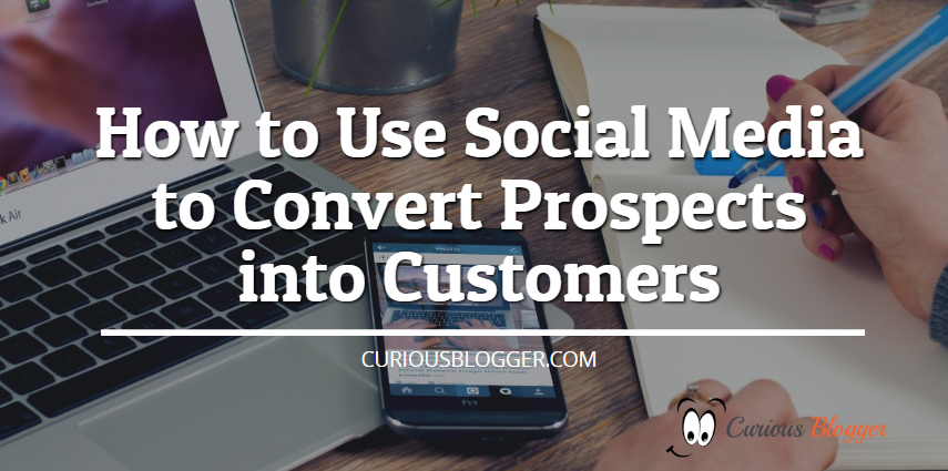 How to Use Social Media to Convert Prospects into Customers
