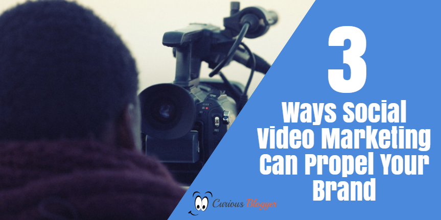 3 Ways Social Video Marketing Can Propel Your Brand