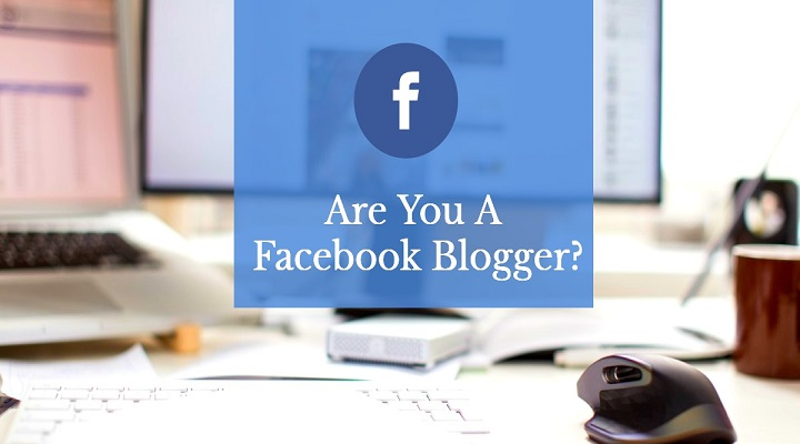 Are You a Facebook Blogger: The New Trend People are Missing